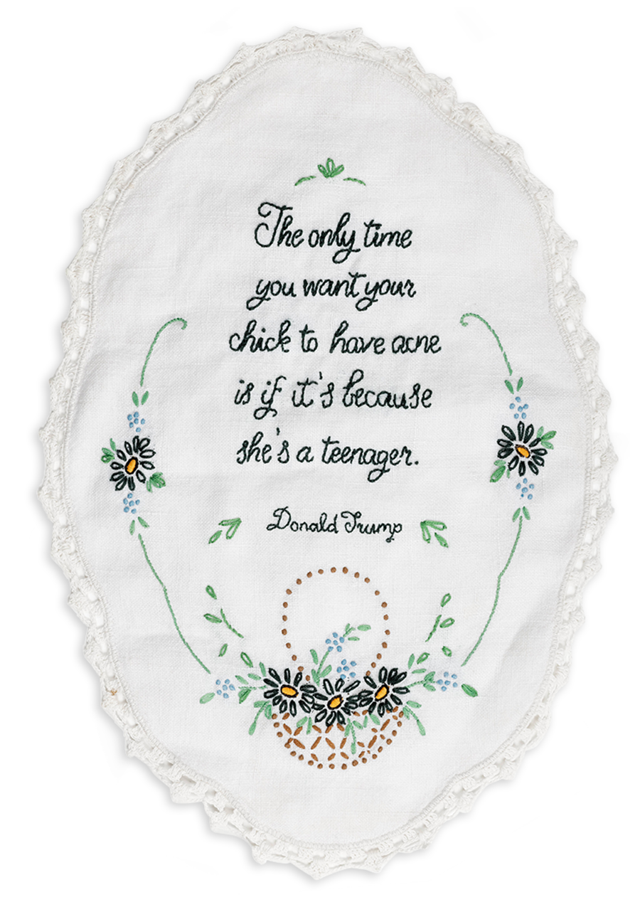 """A doily with a quote by Donald Trump that reads, """"The only time you want your chick to have acne is if it's because she's a teenager."""""""